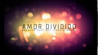 """""""Amor Dividido"""" - Bheaven feat Boy Teddy & Bruna"""