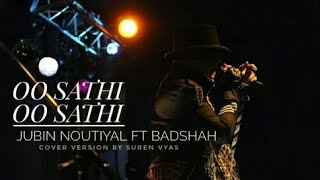 Oo sathi Oo sathi Jubin noutiyal ft Badshah MTV UNPLUGGED 2017 Cover version by suren vyas