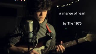A Change of Heart, a cover of The 1975