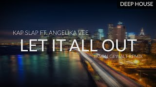 Kap Slap ft. Angelika Vee - Let It All Out (Jason Gewalt Remix)