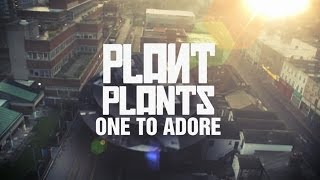 Plant Plants - One To Adore *OFFICIAL*