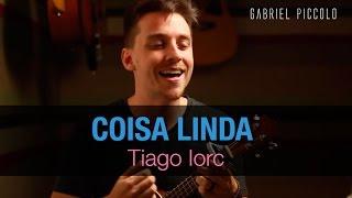 Tiago Iorc - Coisa Linda [GABRIEL PICCOLO UKULELE COVER]