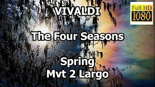 Vivaldi The Four Seasons Spring Mvt 2 Largo classical music meditation pictures full hd (calm music)