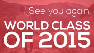 See you again, World Class of 2015!