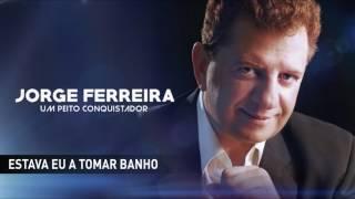 Jorge Ferreira - Estava eu a tomar banho