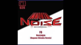 F8 - Nostalgia (Hagane Shizuka Remix) [Immortal Noise Recordings]