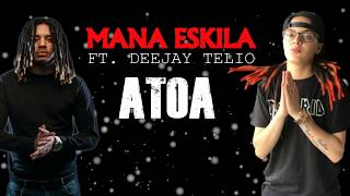MANA ESKILA FT DEEJAY TELIO - ATOA [LYRIC VIDEO]