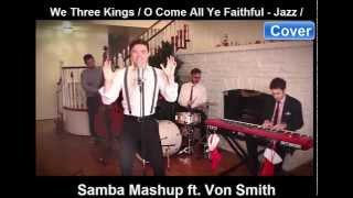 We Three Kings / O Come All Ye Faithful - Jazz / Samba Mashup ft. Von Smith