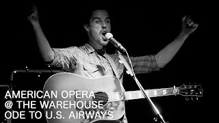 American Opera - Ode To U.S. Airways (live @ The Warehouse) - Real Feels