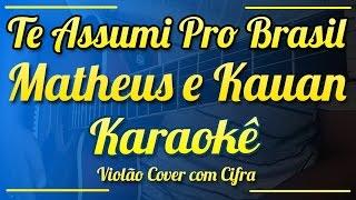 Te Assumi Pro Brasil - Matheus & Kauan - Karaokê ( Violão cover com cifra )