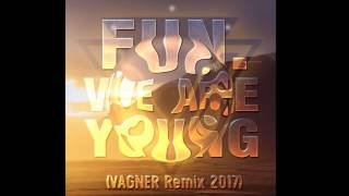 Fun   We Are Young VAGNER Remix 2017