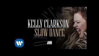 Kelly Clarkson - Slow Dance [Official Audio]