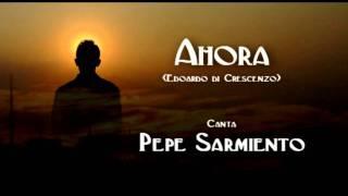 Ahora - Pepe Sarmiento