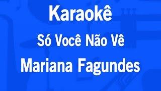 Karaokê Só Você Não Vê - Mariana Fagundes