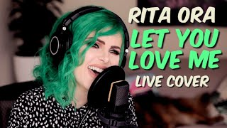 Rita Ora - Let You Love Me (Live Cover)