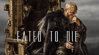 (Vikings) Ragnar Lothbrok // Fated To Die