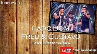Lado Bom - Fred & Gustavo Part Léo Moreira  Mundo Sertanejo 