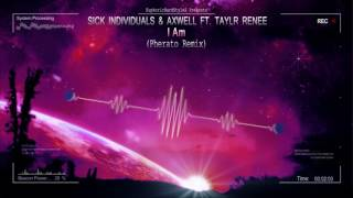 Sick Individuals & Axwell ft. Taylr Renee - I Am (Pherato Remix) [HQ Free]