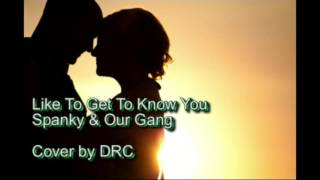 Like To Get To Know You - Spanky & Our Gang cover by DRC