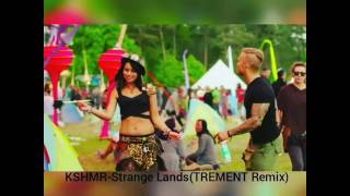 KSHMR-Strange Lands(TREMENT Remix)
