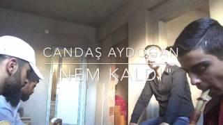 Candaş Aydoğan ( Nem kaldı)