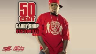 50 Cent - Candy Shop (Syzz Bootleg)