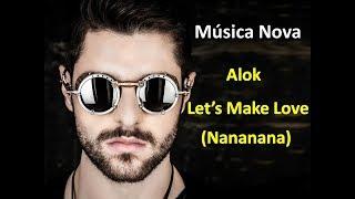 Alok - Lets Make Love (NANANA) - HD Audio - Música Nova Agosto 2017