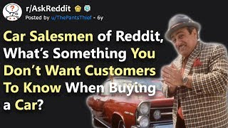 Car Salesmen Tell Us How To Avoid Getting Scammed By Shady Car Dealers When Buying Car (r/AskReddit)