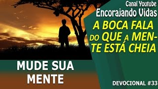🔴 Mensagem de Deus - Mude sua Mente - A boca Fala do que a Mente Esta Cheia - Encorajando Vidas
