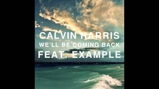 We'll Be Coming Back (feat. Example) - Calvin Harris (Full)