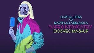 DOSVEC - Safe & Intoxicated (Capital Cities vs Martin Solveig & GTA) Mashup