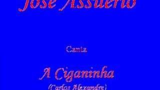 A Ciganinha - José Assuerio (Carlos Alexandre)