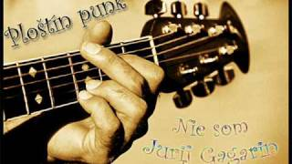 Ploštín punk - Nie som Jurij Gagarin