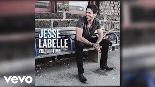 Jesse Labelle - You Left Me (Audio)