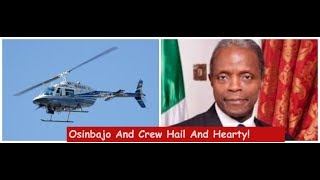 VIce President Osinbajo & Crew Safe  After Helicopter Cr*sh!!!