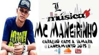 MC Maneirinho-Caralho Cade A Tamara(2015)