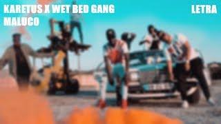 Karetus x Wet Bed Gang - Maluco [Letra]