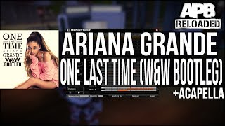 Ariana Grande - One Last Time (W&W Bootleg) + Acapella | APB Reloaded
