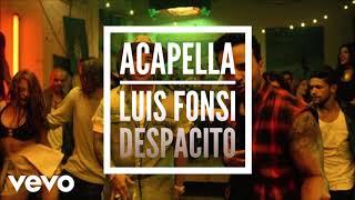 Luis Fonsi - Despacito (Acapella)