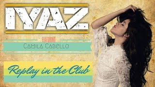 Replay in the Club - Camila Cabello vs. Iyaz