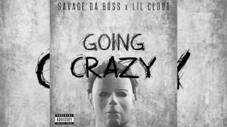Savage Da Boss x Lil Clout- Going Crazy (official audio)