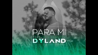 Dyland - Para Mi (Audio Oficial)