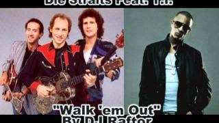 "Dire Straits Feat. T.I. ""Walk 'em Out"" MASHUP"