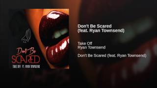 Don't Be Scared (feat. Ryan Townsend)