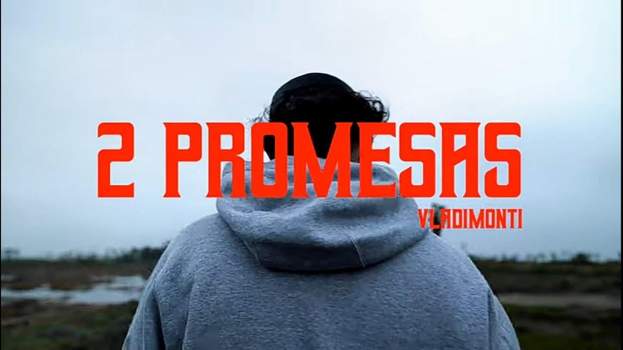 2 PROMESAS (VIDEO OFICIAL) – VLADIMONTI (PROD. LANDO)