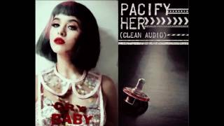 Pacify Her (Clean) -Melanie Martinez