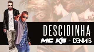 Dennis Dj e Mc K9 - Descidinha