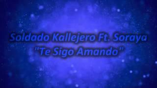 Te Sigo Amando - Soldado Kallejero Ft. Soraya | Rap Romantico