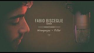 Wrongonyou - Killer // Fabio Bisceglie Cover