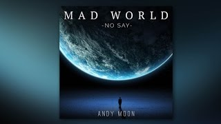 MAD WORLD-NO SAY  by Andy Moon